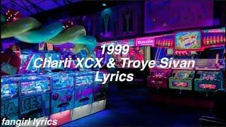 1999 || Charli XCX & Troye Sivan Lyrics