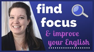 How to Find Focus and Improve Your English More Quickly