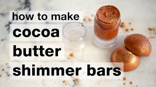 How To Make DIY Cocoa Butter Shimmer Bars