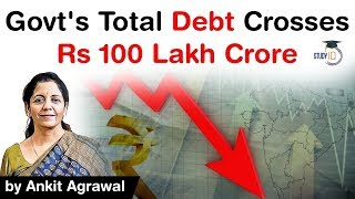 Indian Government total debt crosses Rs100 lakh crore for the first time - Know all about it #UPSC