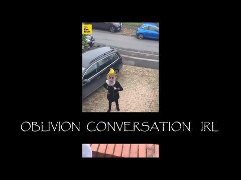 Oblivion Conversation IRL