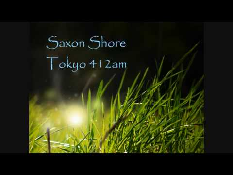 Saxon Shore - Tokyo 412am