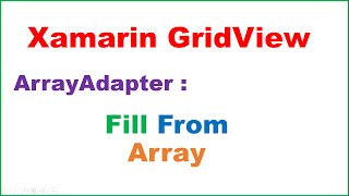 Xamarin Android  GridView Ep.06 : Adapter - Fill From Array and ItemClick