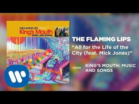 The Flaming Lips - All for the Life of the City (feat. Mick Jones) [Official Audio]
