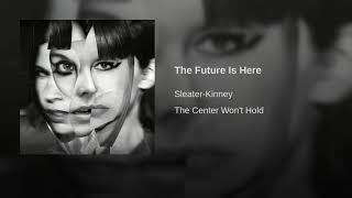 Sleater Kinney   The Future Is Here