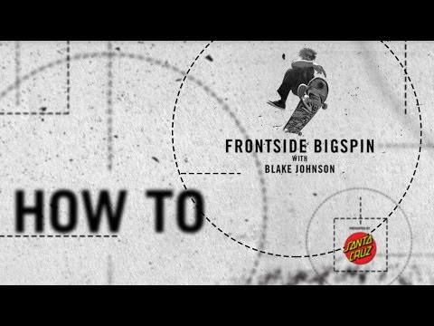 How To: Frontside Bigspin with Blake Johnson