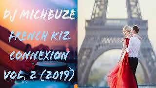 DJ Michbuze   French Kiz Connexion Mix Vol. 2 (Remix Urban Kizomba Français 2019)