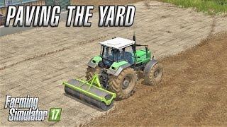 Farming Simulator 2017   PAVING THE YARD  Drumard Farm   Episode 14