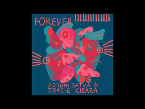 Boddhi Satva & Tracie Cieara - Forever
