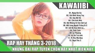 Tuyển Tập Những Bài Rap Hay Nhất Tháng 3/2018 (Phần 2) - NGÀY ĐÃ CŨ (Rap Mới Nhất 2018)