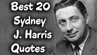 Best 20 Sydney J. Harris Quotes - The American journalist