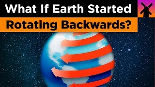 What If Earth Started Rotating Backwards Right Now? thumbnail