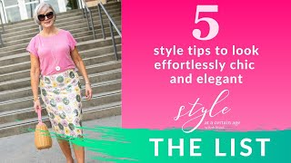 5 Effortlessly Chic And Elegant Style Tips | The List | Style Over 50