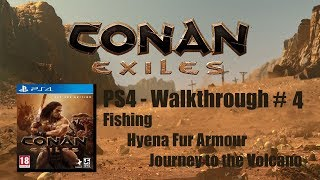 CONAN EXILES - PS4 Walkthrough #4 - Fishing, Hyena Fur Armour, Journey to the Volcano.