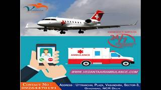Vedanta Air Ambulance Services in Patna with Emergency Response Team