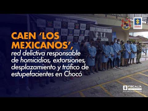 Fiscal Francisco Barbosa: Caen 'Los mexicanos', red delictiva en Chocó