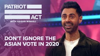Don't Ignore The Asian Vote In 2020 | Patriot Act with Hasan Minhaj | Netflix