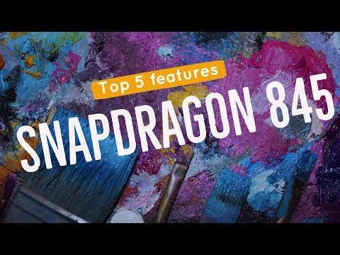 Qualcomm Snapdragon 845 Top 5 Features Explained