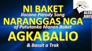 Ni Baket Naranggas Nga Agkabalio (Parody Of Pututanka Manen Baket & Bassit A Trak)   Alexander Barut