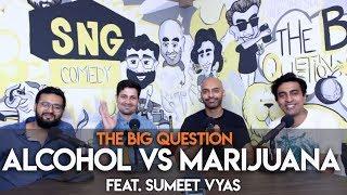 SnG: Alcohol Vs. Marijuana Preference? Feat. Sumeet Vyas   Big Question S2 Ep36