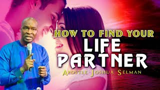 HOW TO FIND YOUR LIFE PARTNER- APOSTLE JOSHUA SELMAN