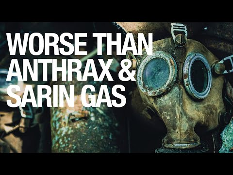 Worse Than  Anthrax &  Sarin Gas