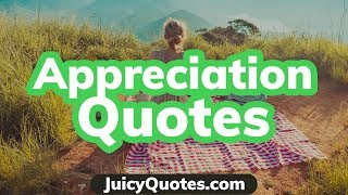 Appreciation and Thank You Quotes - Words and Sayings that Show Gratitude Towards People
