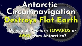Operation Antarctica 3 Do we turn TOWARDS or AWAY from Antarctica when circumnavigating it? FE FAIL!
