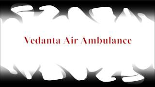 Top-notch MD consultants with Vedanta Air Ambulance in Bhubaneswar