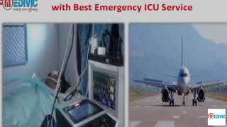 ICU Facility Now Medivic Aviation Air Ambulance Service in Delhi
