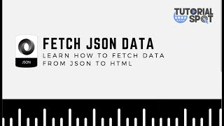 HOW TO FETCH DATA FROM JSON FILE IN HTML | JSON | HTML | TutorialSpot