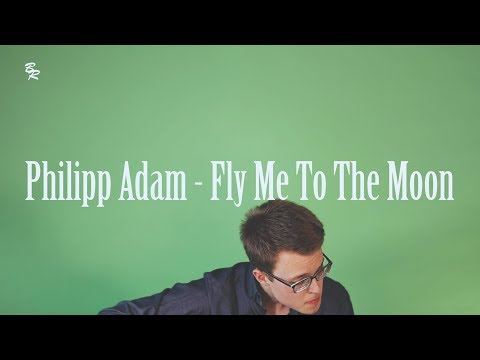 Philipp Adam - Fly Me To The Moon