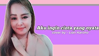 Aku Ingin Cinta Yang Nyata | Betharia Sonata | Cover By Lian Karoho (official Video)