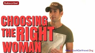 How To Choose The Right Woman For You
