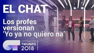 Los profesores de OT versionan 'Yo ya no quiero na' | El Chat | OT 2018