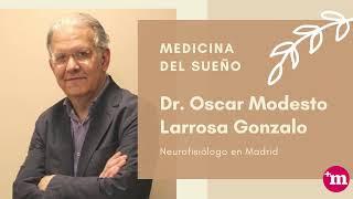 Dr. Oscar Modesto Larrosa Gonzalo - Medicina del sueño - Oscar Modesto Larrosa Gonzalo