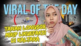 VIRAL HARI INI: Tanah Longsor Mirip Likuifaksi di Kalimantan Utara