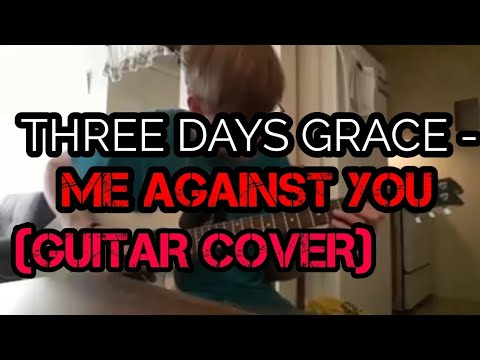 THREE DAYS GRACE - ME AGAINST YOU (GUITAR COVER)
