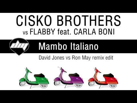 CISKO BROTHERS vs FLABBY feat. CARLA BONI - Mambo Italiano (David Jones vs Ron May remix edit)