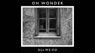 Oh Wonder   All We Do (Official Audio)