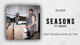6LACK   Seasons Ft. Khalid (East Atlanta Love Letter)