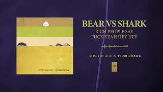 "Bear Vs. Shark ""Rich People Say Fuck Yeah Hey Hey"""