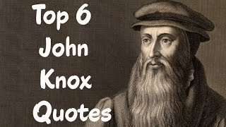 Top 6 John Knox  Quotes (Author Of Reformation In Scotland)