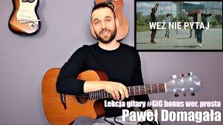 Paweł Domagała   WEŹ NIE PYTAJ Gitara Tutorial (wer. Prosta) #Gig Bonus