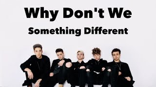 Something Different (lyrics) by Why Don't We