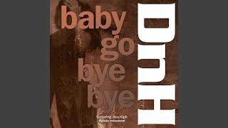 Baby Go Bye Bye (feat. Ace High)