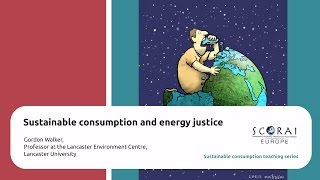 Gordon Walker: Sustainable consumption and energy justice