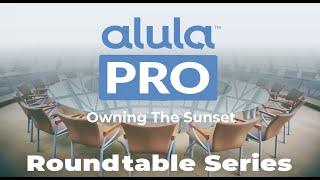 Alula Pro Round Table: Owning the Sunset