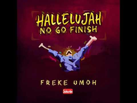 Hallelujah No Go Finish – By Freke Umoh